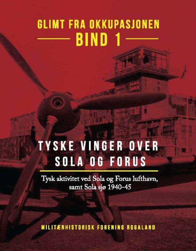 Glimt fra okkupasjonen – Bind 1: Tyske vinger over Sola og Forus