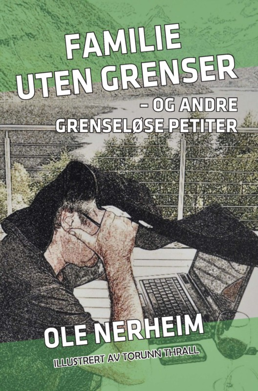 Ole Nerheim er nå aktuell med boken Familie uten grenser – og andre grenseløse petiter.
