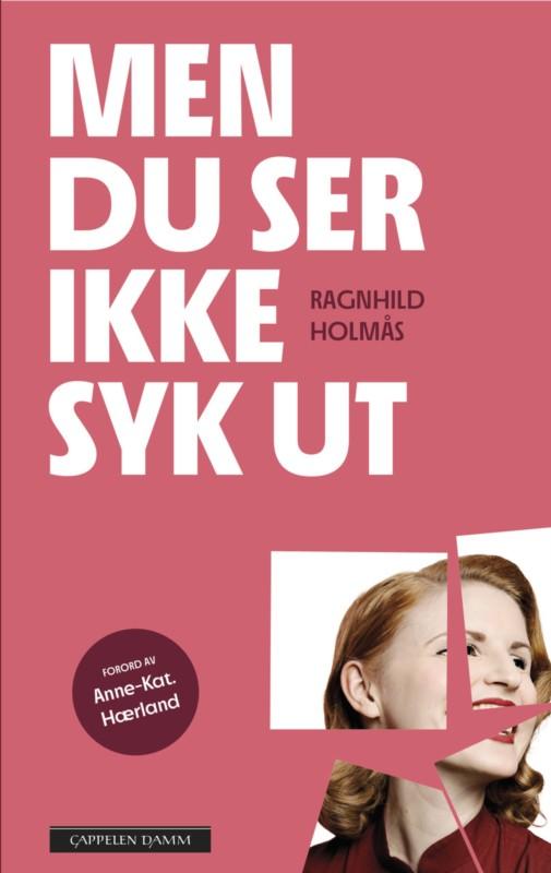 «Den kjenner best hvor skoen trykker som har den på», heter et gammelt ordtak, og boken «Men du ser ikke syk ut» av Ragnhild Holmås er et meget godt eksempel på det. Den handler om «skjult» sykdom.