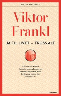 Viktor E. Frankl er fremdeles aktuell  for norske lesere som vil lære om livet